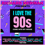 Richard Newman Presents I Love The 90s Come Into My House