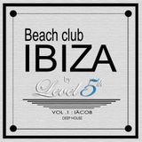 Ibiza Beach Club/Level 5 th : Vol 1 IÄCOB ( Deep House )