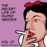 The Secret Life Of Super Heroes Volume 01 - Mixed by Chris Rayner