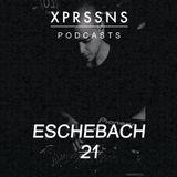 XPRSSNS PODCASTS 21- ESCHEBACH