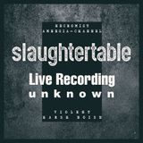 slaughtertable - Live recording (unknown)