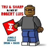 Tru & Sharp DJ Mix by Robert Luis