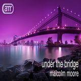Malcolm Moore - Under the Bridge 2013.09.21