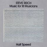 Steve Reich - Music For 18 Musicians - Half Speed