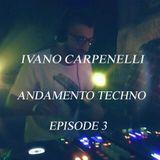 Ivano Carpenelli - Andamento Techno - Episode 3