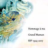 Hommage à ma Grand Maman - RIP 1924-2017