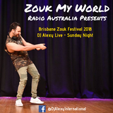 DJ Alexy Live - Brisbane Zouk Festival 2018 - Sunday Night for Zouk My World Radio