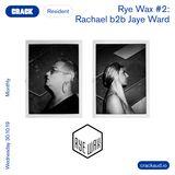 Rye Wax #2: Rachael b2b Jaye Ward