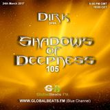 Dirk pres. Shadows Of Deepness 105 (24th March 2017) on Globalbeats.FM [Blue Channel]