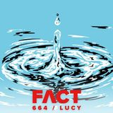 Lucy @ FACT Mix #664 - 31.07.2018