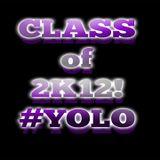 Class of 2K12 #YOLO