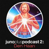 Juno Plus Podcast 02 - Den Haan