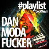 #playlist DAN MODAFUCKER pop&trash