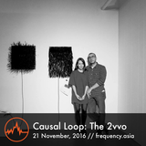 Causal Loop: The 2vvo - 21st November, 2016