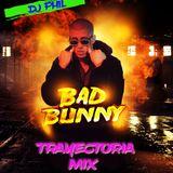 DJ PHIL - BAD BUNNY TRAYECTORIA MIX