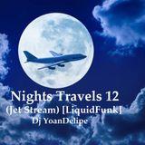 ► @YoanDelipe  - Nights Travels 12 (Jet Stream) [Liquid Funk]
