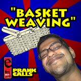 Basket Weaving - E FM Prank Call