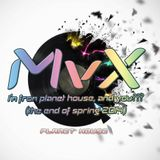 MvX -  i'm from planet house and you? (the end of spring 2014)