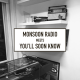 Monsoon Radio meets You'll Soon Know