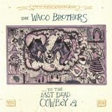 THE WACO BROTHERS......TO THE LAST DEAD COWBOY