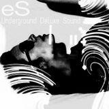 e S - Underground Deluxe Sound