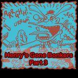 Henry's Gone Bonkers. Part 3