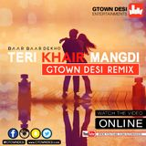 Gtown Desi - Teri Khair Mangdi Remix (Baar Baar Dekho)