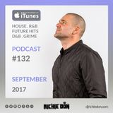Richie Don Podcast #132 Sept 2017 | House - RnB - Grime - Club Bangers - DnB @djrichiedon