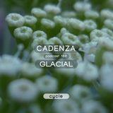 Cadenza Podcast | 186 - Glacial (Cycle)