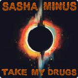 Sasha Minus - Take My Drugs #001 (12/01/16)