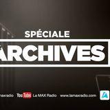 La Max radio spéciale archives intégrale 2