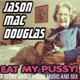 Eat My Pussy! a Story about House Music (recorded Live a La Manufakture Strasbourg)