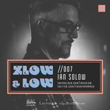 ZLOW & LOW - IAN SOLOW //007
