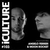 iCulture #103 - Special Guest - Angelo Ferreri & Moon Rocket