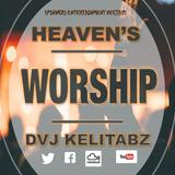 HEAVEN'S WORSHIP MIX-TAPE[LET YOUR WORSHIP RISE 2018] DVEEJ KELITABZ.