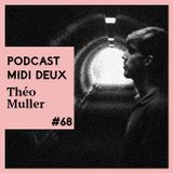 Podcast #68 - Theo Muller [Midi Deux]