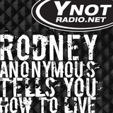 Rodney Anonymous Tells You How To Live - 7/5/19