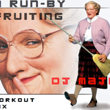 A Run-By Fruiting (Workout Mix) - DJ MAJR