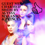 GUEST MIX CHARMED S01E01 BY ALYSSA MYLANNO & PRINCES
