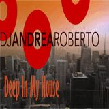 Andrea Roberto pres. Deep In My House Radioshow (Jan 23 2017)