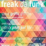 FREAK DA FUNK - STEVE GRIFFO GRIFFITHS + GUEST PHAT PAT (NICETRAXUK RECORDINGS) - SEPT 2017