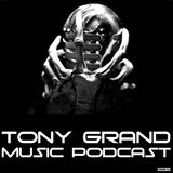 Tony Grand - Tony Grand Music Podcast #99