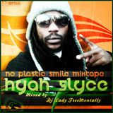 HYAH SLYCE - NO PLASTIC SMILE MIXTAPE 2013 BY LADY FREEMENTALLY