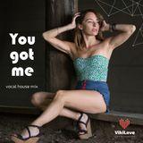 You Got Me (vocal house Mix)
