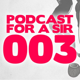 Podcast for a Sir - 003 - Sick Individuals Guest Mix
