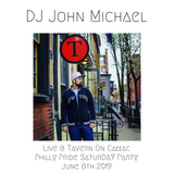 DJ John Michael - Live @ Tavern On Camac (Philly Pride SaturDAY Party - June 8th 2019)