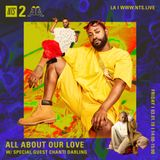 All About Our Love w/ Chanti Darling - 1st March 2019