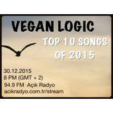 VEGAN LOGIC - TOP 10 SONGS OF 2015 - 30.12.2015
