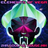 """Elements Of Vega…  A Special  """"One Off""""  2 Hour Soulful House Mix"""