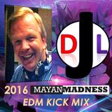 DJL 2016 MAYAN MADNESS EDM KICK MIX
